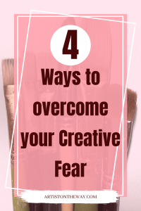 4 Ways to Overcome your Creative Fear