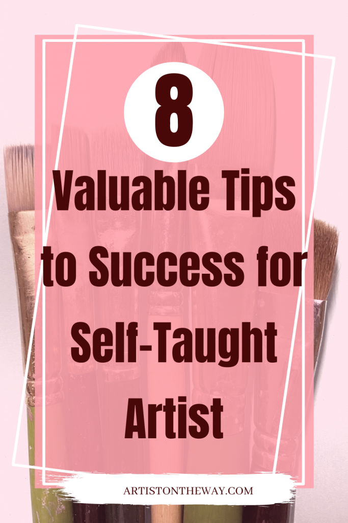 8 Valuable Tips to Success for Self-Taught Artist
