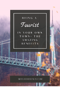 Being a Tourist in your Own Town- The Amazing Benefits