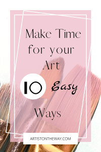 Make Time for your Art- 10 Easy Ways