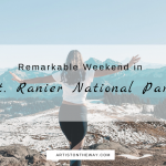 Remarkable Weekend in Mt. Rainier National Park- Everything you Need to Know