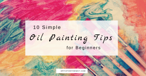 10 Simple Oil Painting Tips and Techniques for Beginners